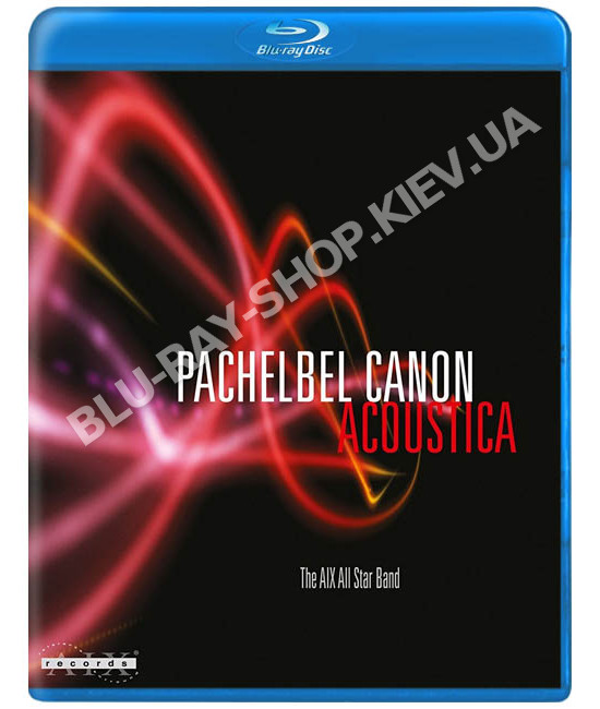 The AIX All Star Band - Pachelbel Canon Acoustica [Blu-ray]