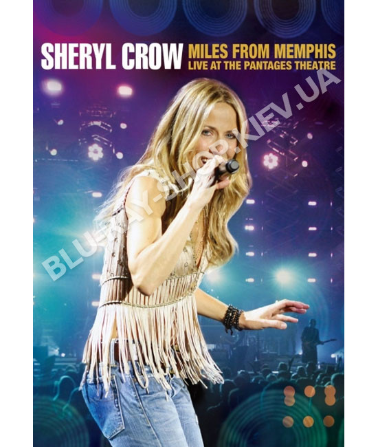Sheryl Crow: Miles From Memphis - Live At The Pantages Theatre [DVD]