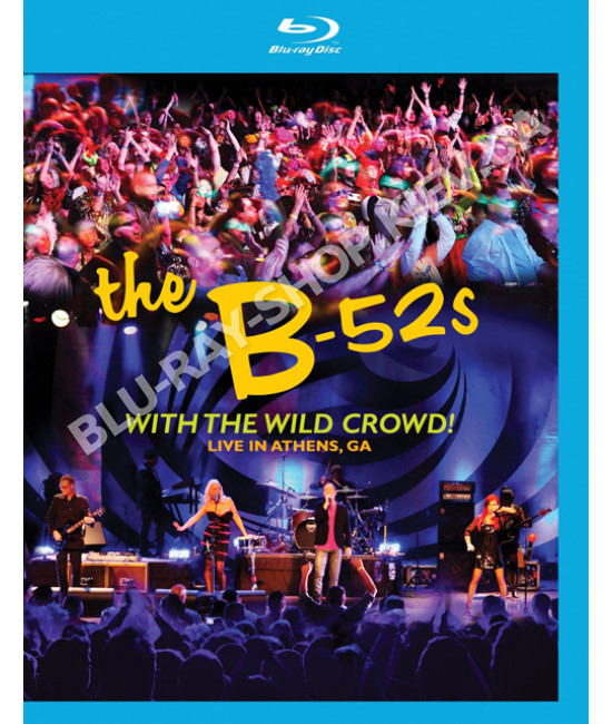 The B-52s with the Wild Crowd! Live In Athens, GA [Blu-Ray]